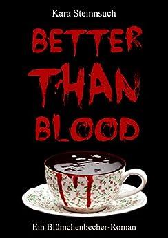 Better than Blood: Ein Blümchenbecher-Roman von [Steinnsuch, Kara]