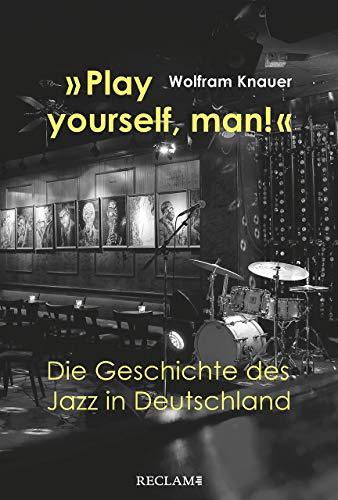 »Play yourself, man!«: Die Geschichte des Jazz in Deutschland