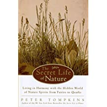 The Secret Life of Nature: Living in Harmony With the Hidden World of Nature Spirits from Fairies to Quarks by Peter Tompkins (1997-06-23)