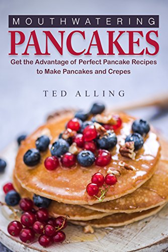 mouthwatering-pancakes-get-the-advantage-of-perfect-pancake-recipes-to-make-pancakes-and-crepes-engl