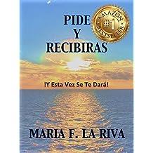 PIDE Y RECIBIRAS: !Y Esta Vez Se Te Dará! (Spanish Edition)