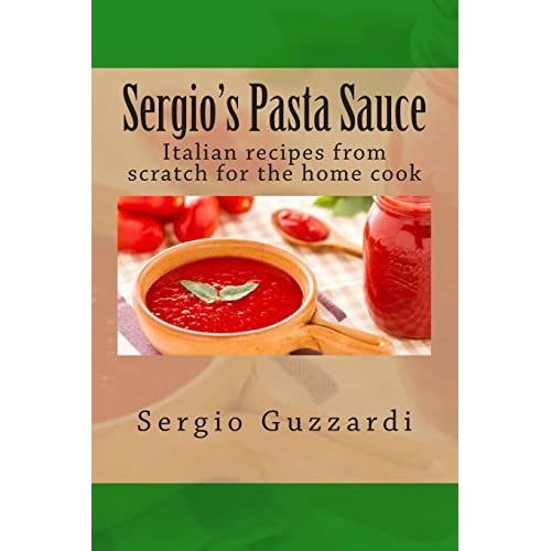 Sergio's Pasta Sauce: Italian recipes from scratch for the home cook by Sergio Guzzardi (2014-07-12)