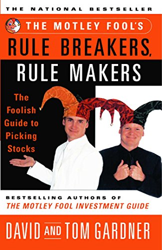 The Motley Fool's Rule Breakers, Rule Makers: The Foolish Guide to Picking Stocks (English Edition)