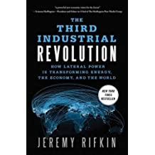 The Third Industrial Revolution: How Lateral Power Is Transforming Energy, the Economy, and the World by Jeremy Rifkin (2013-01-08)