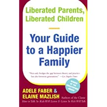 Liberated Parents, Liberated Children: Your Guide to a Happier Family by Adele Faber (2004-12-14)
