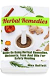 Herbal Remedies: Guide On Using Herbal Remedies, Ointments, Teas And Oils For Safety Healing: (DIY Herbal Medicine, Herbal Remedies Medicine)