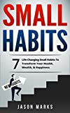 DISCOVER THE 7 LIFE-CHANGING SMALL HABITS TO TRANSFORM YOUR HEALTH, WEALTH, & HAPPINESS!One of the biggest reasons why 95% of people fail to reach their goals and achieve what they set out to do is because they don't have a firm grasp of solid fu...