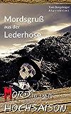 Mord in der Hochsaison - Mordsgruß aus der Lederhose: Alpenkrimi von Tom Bergsteiger