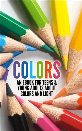 COLORS: An eBook for Teens & Young Adults about Colors and Light...