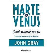 Marte y Venus comienzan de nuevo / Mars and Venus Starting Over: Cómo superar una pérdida amorosa / A Practical Guide for Finding Love Again