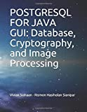 POSTGRESQL FOR JAVA GUI: Database, Cryptography, and Image Processing