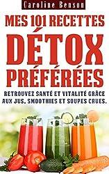 Mes 101 recettes détox préférées: Retrouvez santé et vitalité grâce aux jus, smoothies et soupes crues ! (Santé totale t. 3) (French Edition)