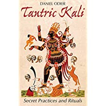 Tantric Kali: Secret Practices and Rituals (English Edition)