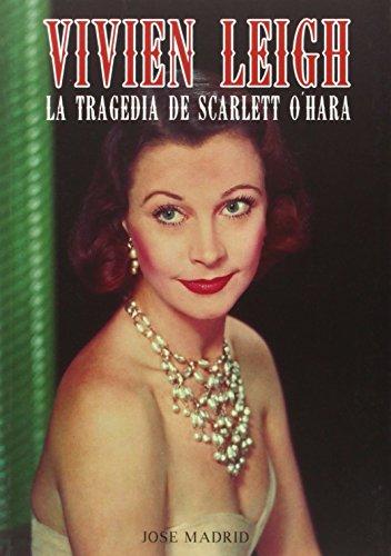 Vivien Leigh. La Tragedia De Scarlett O´Hara (Cine (t & B)) por Jose Madrid González