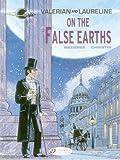 Valerian Vol.7: On the False Earths (Valerian and Laureline)