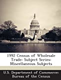 1992 Census of Wholesale Trade: Subject Series: Miscellaneous Subjects