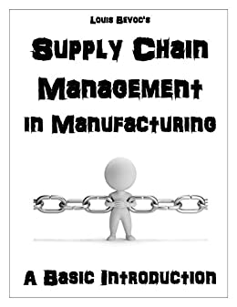 Supply Chain Management in Manufacturing: A Basic Introduction (English Edition) di [Bevoc, Louis]