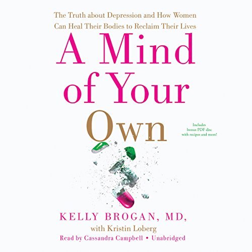 A Mind of Your Own: The Truth about Depression and How Women Can Heal Their Bodies to Reclaim Their Lives by Kelly Brogan (2016-03-15)