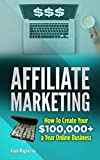 Best Affiliate Marketings - Affiliate Marketing: How to Create Your $100,000+ a Review