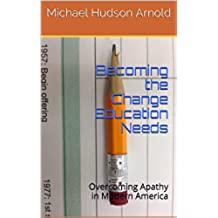 Becoming the Change Education Needs: Overcoming Apathy in Modern America (English Edition)