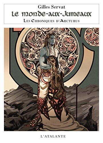 Le Monde-aux-Jumeaux: Les Chroniques d'Arcturus, T7 par Gilles Servat