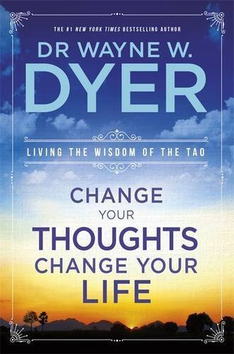 Change Your Thoughts, Change Your Life: Living the Wisdom of the Tao by DR. WAYNE DYER (2007-01-01)