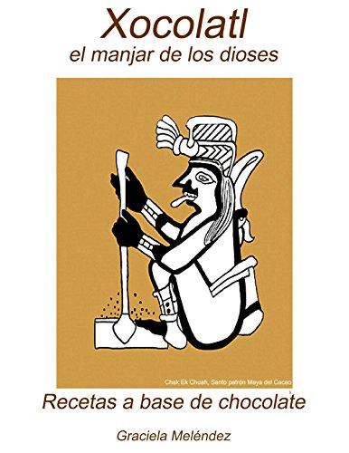 Xocolatl el manjar de los dioses: Recetas a base de chocolate