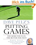 Dave Pelz's Putting Games: The More Y...