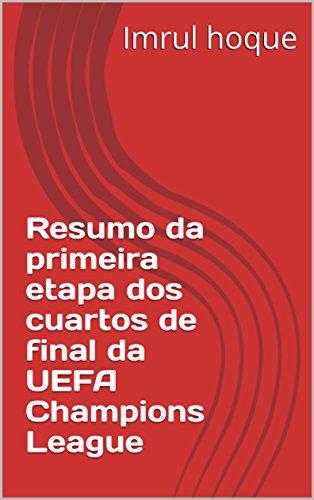 Resumo da primeira etapa dos cuartos de final da UEFA Champions ...