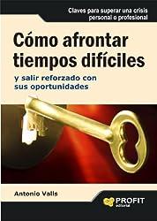 CÓMO AFRONTAR TIEMPOS DIFÍCILES: Y salir reforzado con sus oportunidades (Bresca Profit)