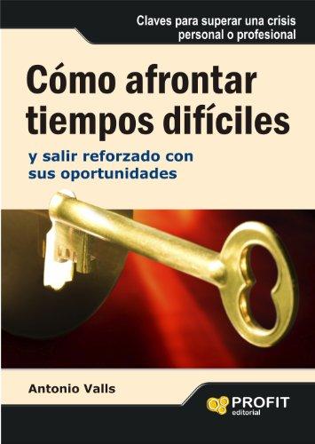 CÓMO AFRONTAR TIEMPOS DIFÍCILES: Y salir reforzado con sus oportunidades (Bresca Profit) por Antonio Valls Roig