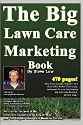 The Big Lawn Care Marketing Book: This Book Contains 470 Pages Of Marketing Ideas To Help Your Lawn Care & Landscaping Business Grow.: Volume 1 by Steve Low (2008-08-06)