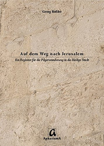 Auf dem Weg nach Jerusalem: Ein Begleiter für die Pilgerwanderung in die Heilige Stadt
