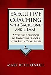 [(Executive Coaching with Backbone and Heart : A Systems Approach to Engaging Leaders with Their Challenges)] [By (author) Mary Beth A. O'neill] published on (August, 2007)