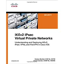 IKEv2 IPsec Virtual Private Networks: Understanding and Deploying IKEv2, IPsec VPNs, and FlexVPN in Cisco IOS (Networking Technology: Security)