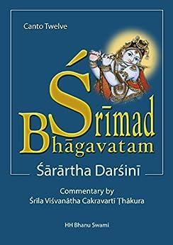 Śrīmad Bhāgavatam, Twelfth Canto: with Sārārtha-darśinī commentary by [Swami, HH Bhanu, Ṭhākura, Śrīla Viśvanātha Cakravartī]