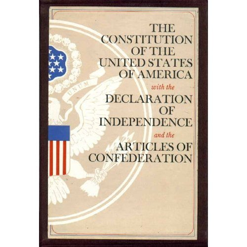 The Constitution of the United States of America, with the Declaration of Independence and the Articles of Confederation
