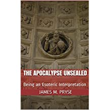 The Apocalypse Unsealed: Being an Esoteric Interpretation (English Edition)