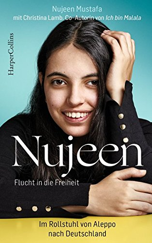Nujeen - Flucht in die Freiheit : Im Rollstuhl von Aleppo nach Deutschland