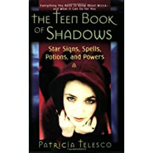 The Teen Book of Shadows: Star Signs, Spells, Potions and Powers