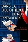Dans la bibliothèque de nos présidents : Ce qu'ils lisent et relisent par Montety