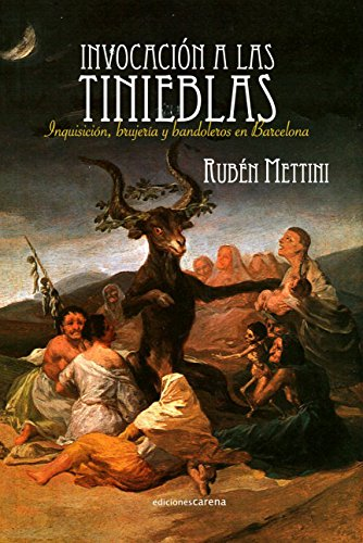 Invocación a las tinieblas: Inquisición, brujería y bandolerismo en Barcelona por Rubén Mettini
