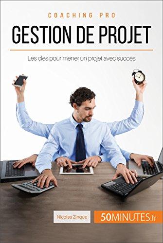 Gestion de projet: Les clés pour mener un projet avec succès (Coaching pro t. 55) par Nicolas Zinque