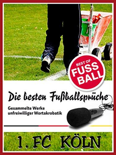 1 Fc Köln Die Besten Lustigsten Fussballersprüche Und
