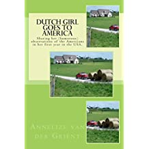Dutch Girl Goes to America: Sharing her (humorous) observations of the Americans in her first year in the USA. (English Edition)