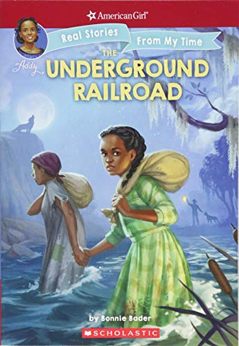 The Underground Railroad (American Girl: Real Stories from My Time, Band 1) (Addy Doll)