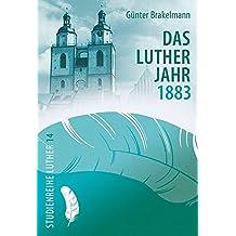 Das Lutherjahr 1883 (Studienreihe Luther)