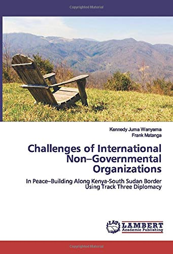 Challenges of International Non-Governmental Organizations: In Peace-Building Along Kenya-South Sudan Border Using Track Three Diplomacy