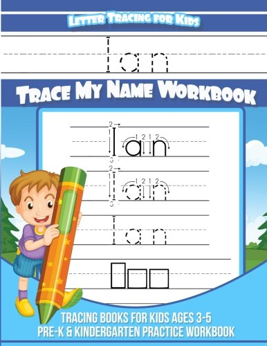 Ian Letter Tracing for Kids Trace my Name Workbook: Tracing Books for Kids ages 3 - 5 Pre-K & Kindergarten Practice Workbook: Volume 1 (Personalized Children's Trace Name Books) por Ian Books