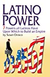 Latino Power: Seven Powers All Latinos Have Upon Which to Build an Empire